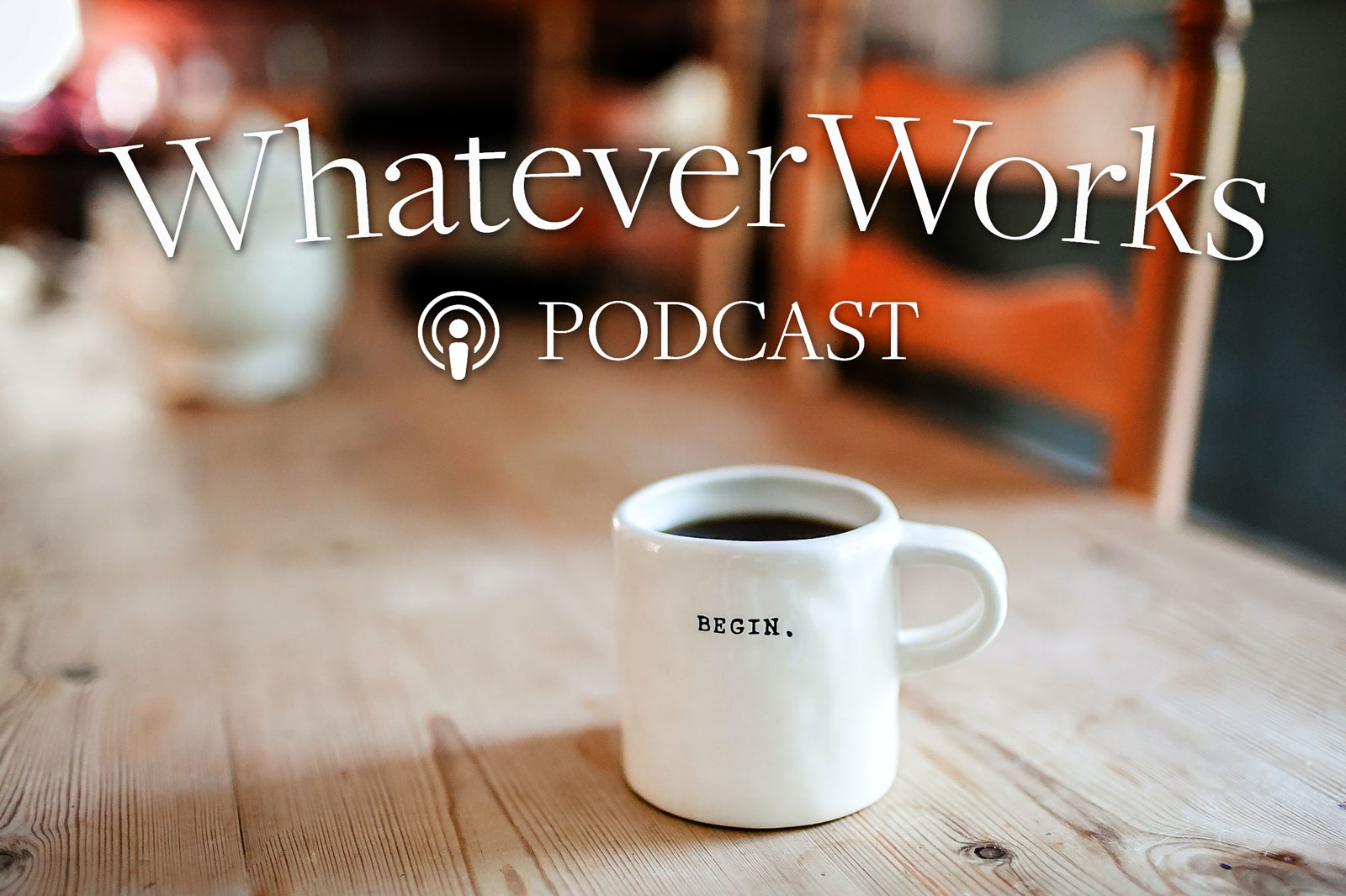 The WhateverWorks Podcast